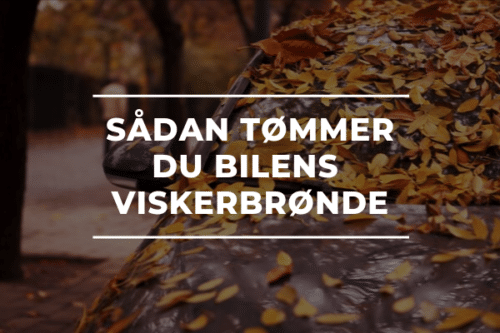 SÅDAN TØMMER DU BILENS VISKERBRØNDE