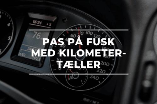 KØB AF BRUGT BIL: PAS PÅ FUSK MED KILOMETERTÆLLER